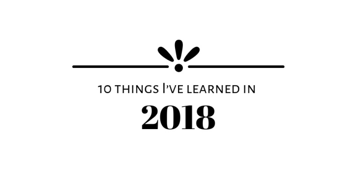 10 Things I've Learned in2018